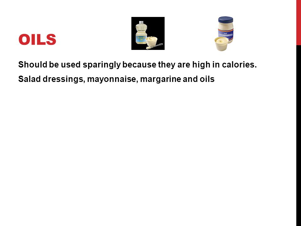 Oils Should be used sparingly because they are high in calories.