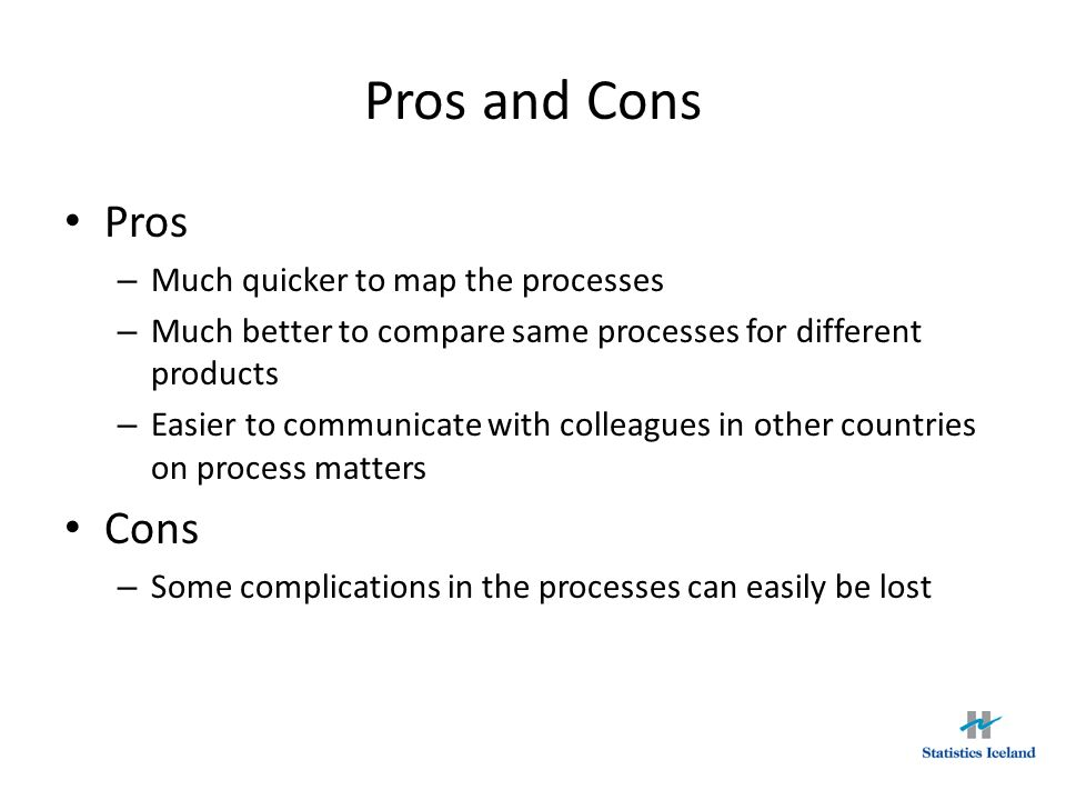 Pros and Cons Pros Cons Much quicker to map the processes