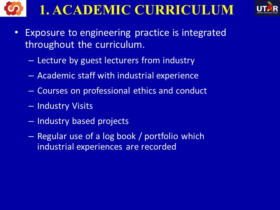 1. ACADEMIC CURRICULUM Exposure to engineering practice is integrated throughout the curriculum. Lecture by guest lecturers from industry.