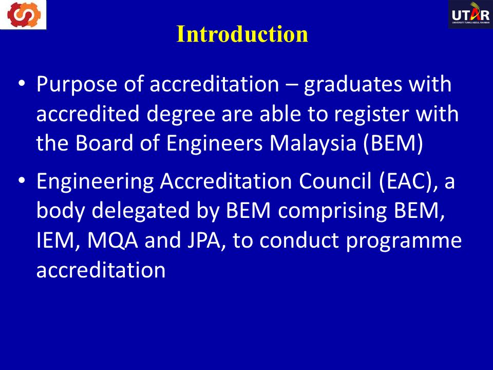 Introduction Purpose of accreditation – graduates with accredited degree are able to register with the Board of Engineers Malaysia (BEM)