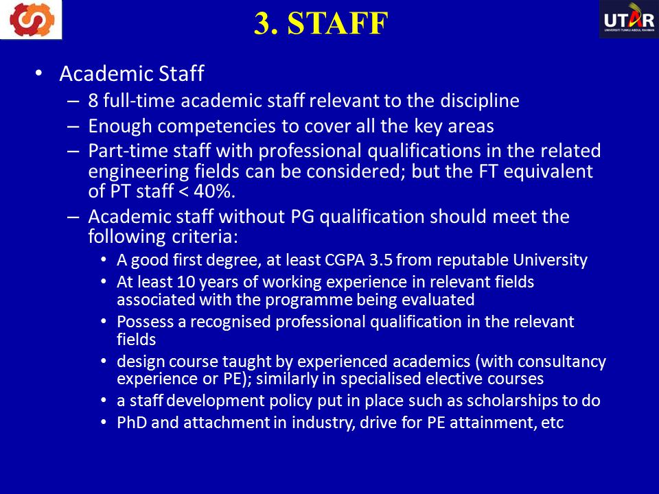 3. STAFF Academic Staff. 8 full-time academic staff relevant to the discipline. Enough competencies to cover all the key areas.