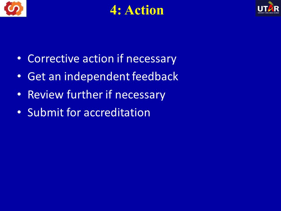 4: Action Corrective action if necessary Get an independent feedback