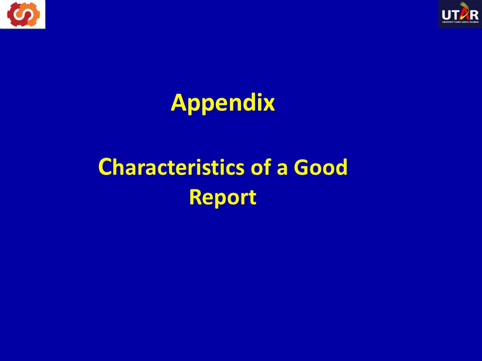 Appendix Characteristics of a Good Report