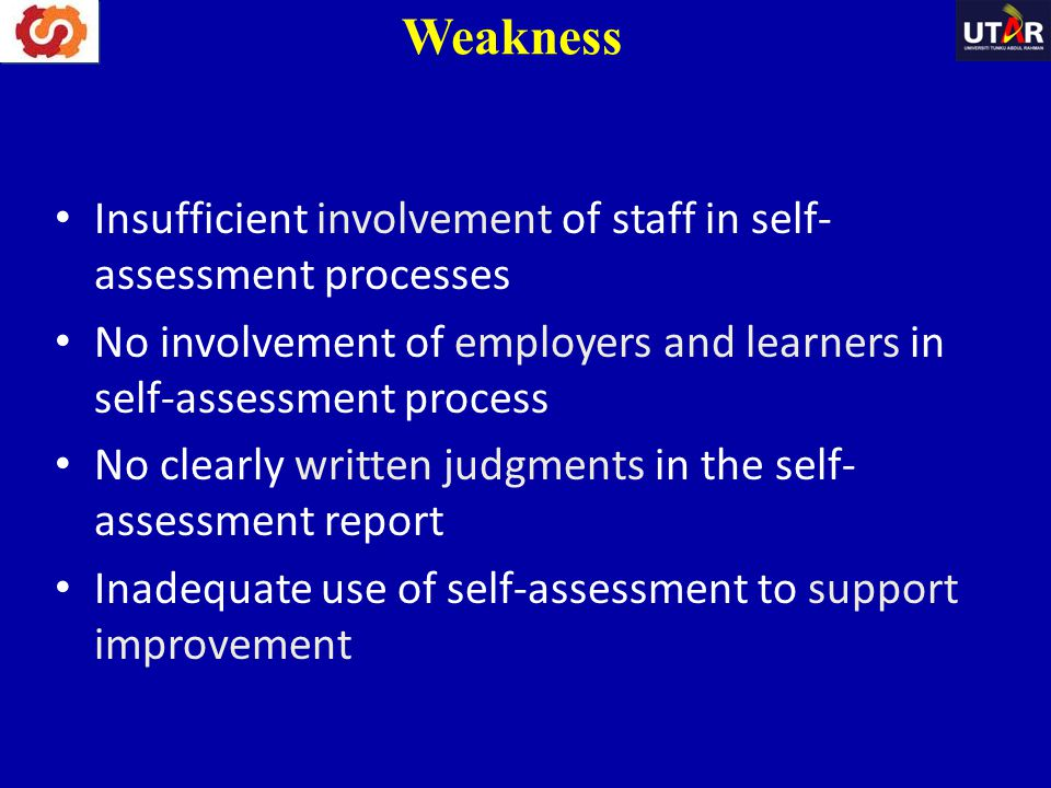 Weakness Insufficient involvement of staff in self-assessment processes. No involvement of employers and learners in self-assessment process.