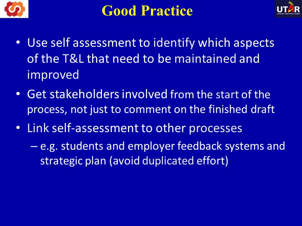 Good Practice Use self assessment to identify which aspects of the T&L that need to be maintained and improved.