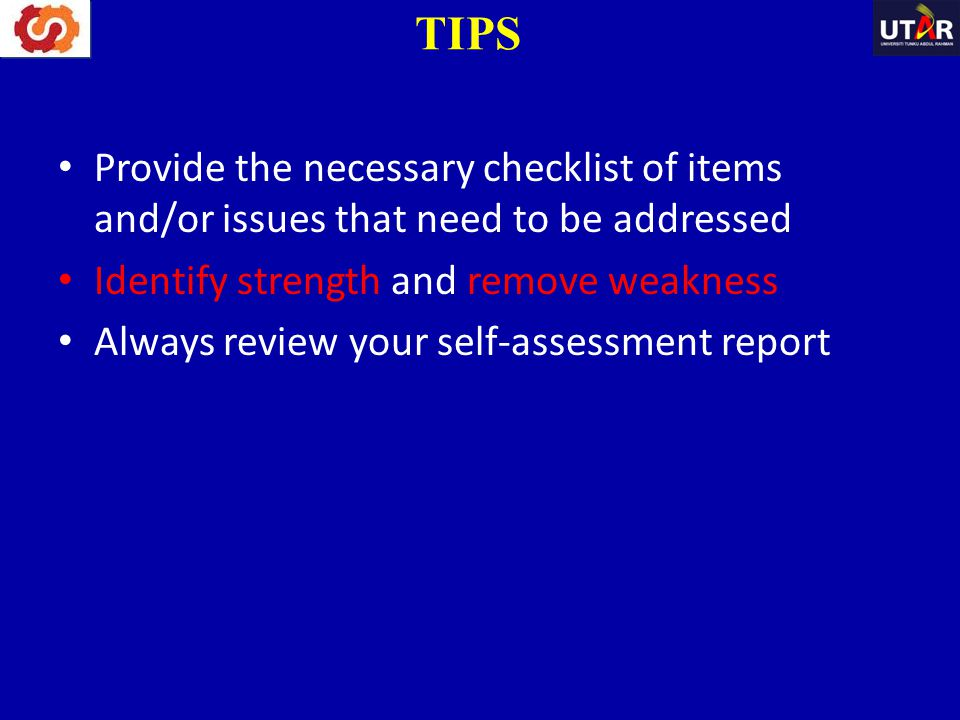 TIPS Provide the necessary checklist of items and/or issues that need to be addressed. Identify strength and remove weakness.