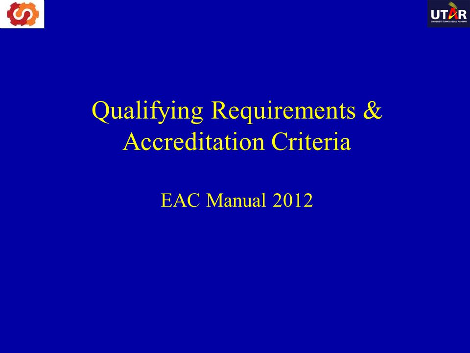 Qualifying Requirements & Accreditation Criteria EAC Manual 2012