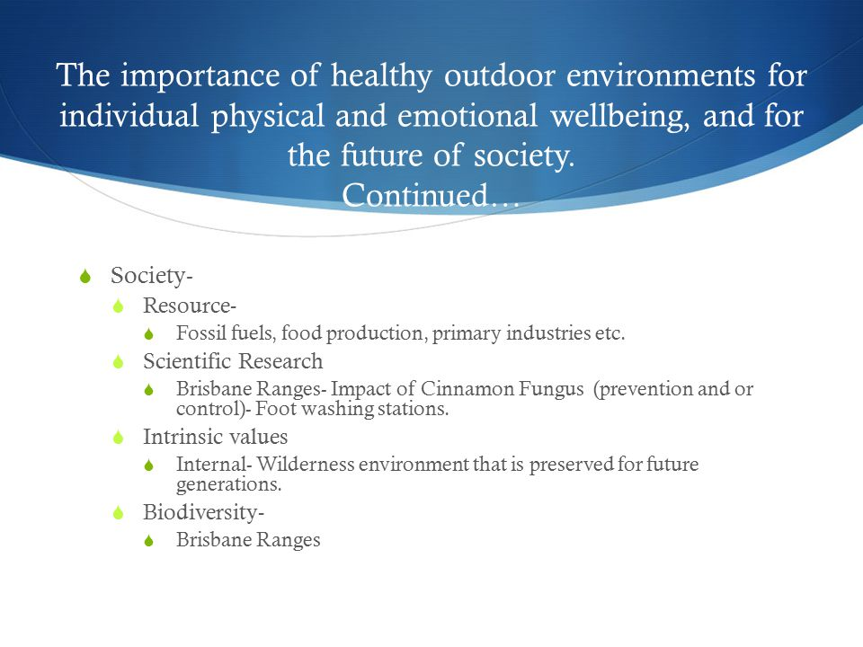 The importance of healthy outdoor environments for individual physical and emotional wellbeing, and for the future of society. Continued…