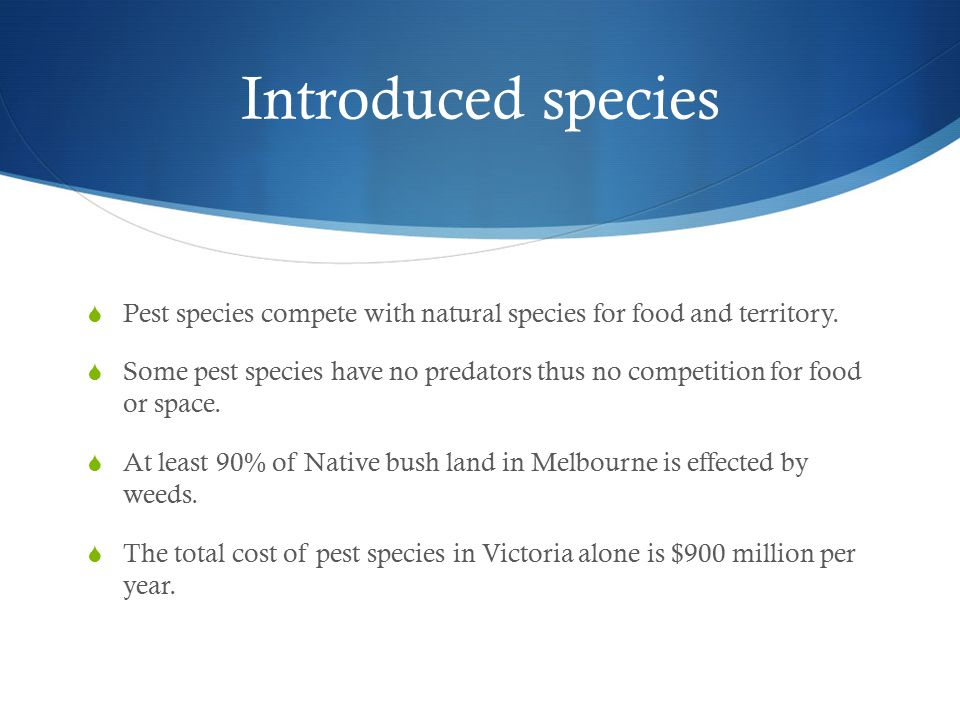 Introduced species Pest species compete with natural species for food and territory.