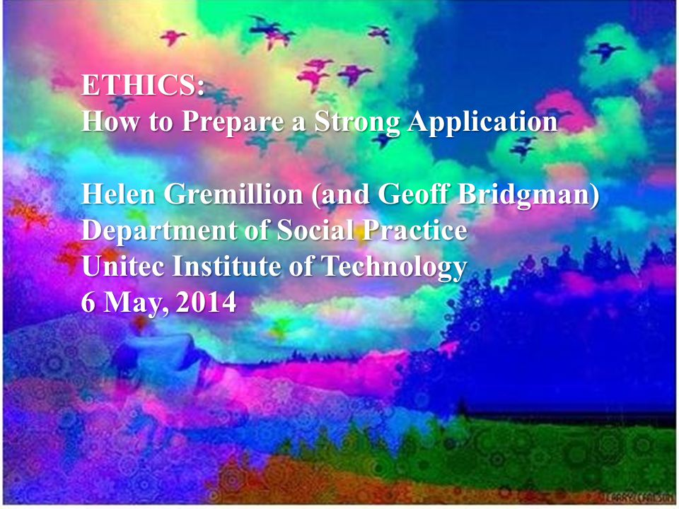 ETHICS: How to Prepare a Strong Application. Helen Gremillion (and Geoff Bridgman) Department of Social Practice.