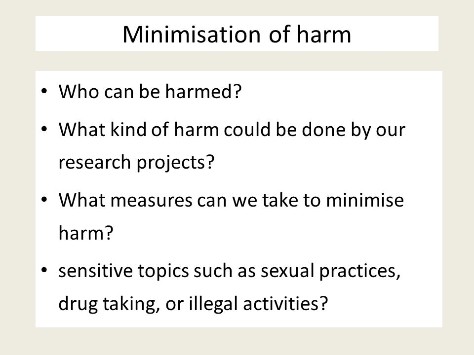 Minimisation of harm Who can be harmed