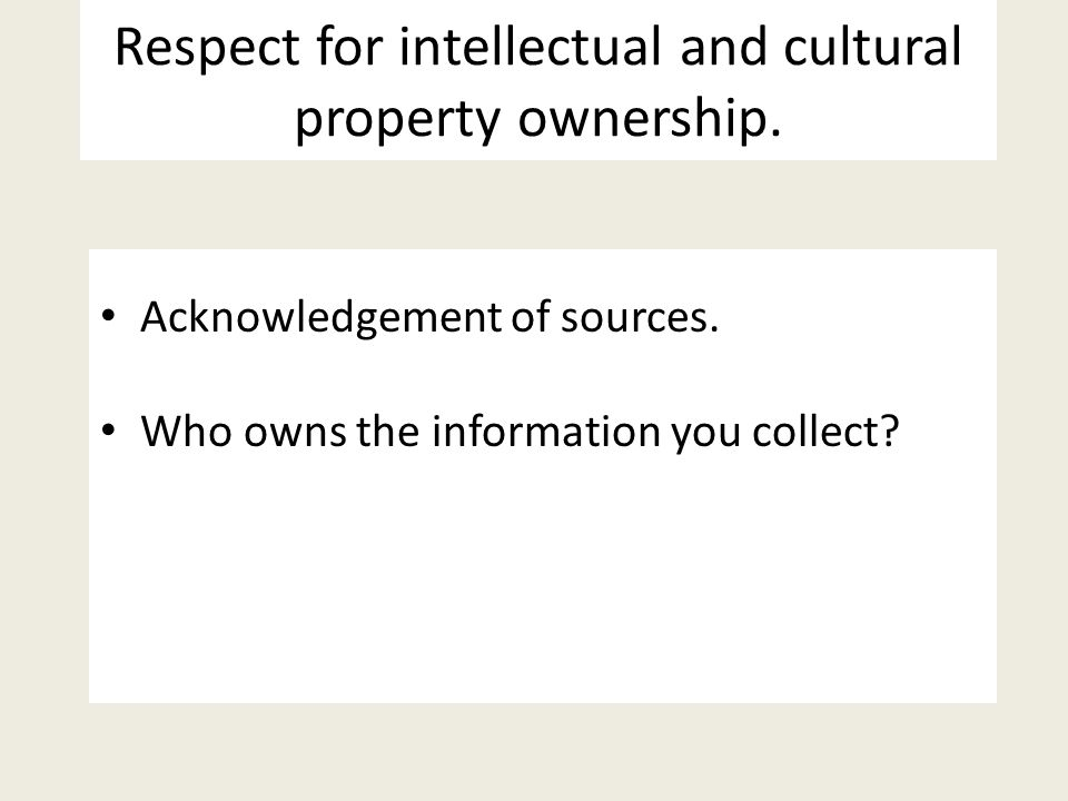 Respect for intellectual and cultural property ownership.