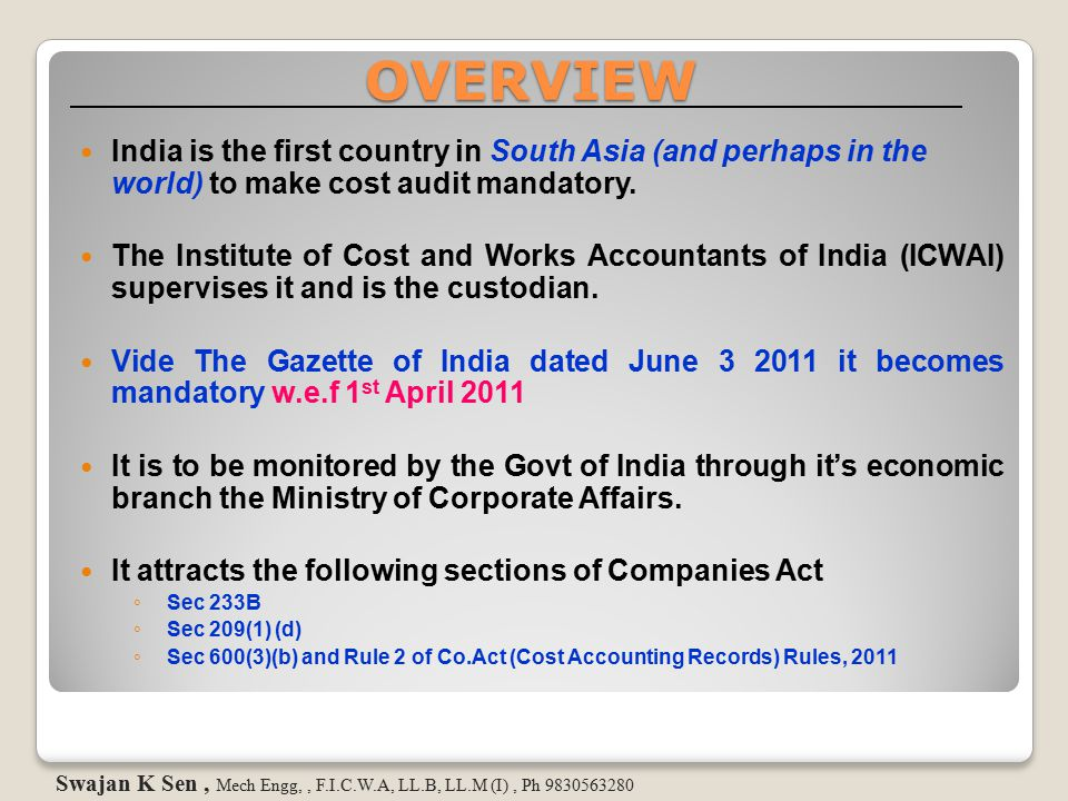 OVERVIEW India is the first country in South Asia (and perhaps in the world) to make cost audit mandatory.
