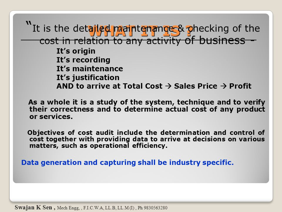 It is the detailed maintenance & checking of the cost in relation to any activity of business -