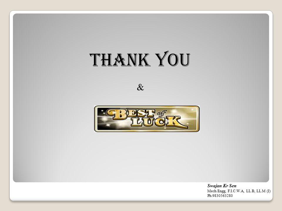 THANK YOU & Swajan Kr Sen Mech Engg, F.I.C.W.A, LL.B, LL.M (I)