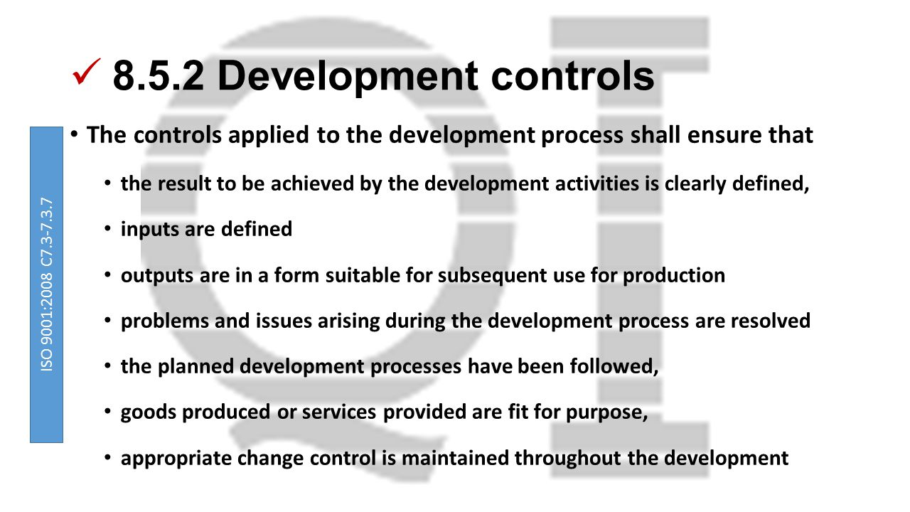 8.5.2 Development controls The controls applied to the development process shall ensure that.
