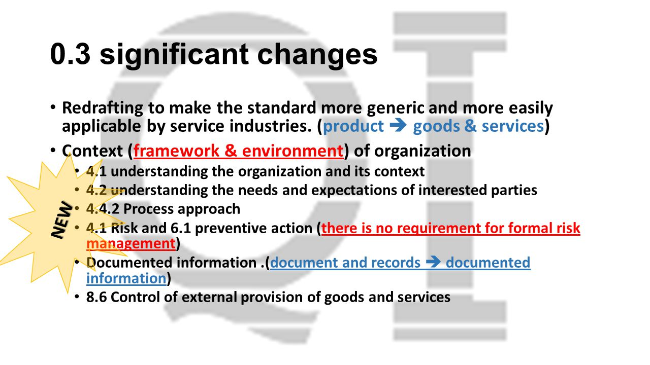 0.3 significant changes Redrafting to make the standard more generic and more easily applicable by service industries. (product  goods & services)