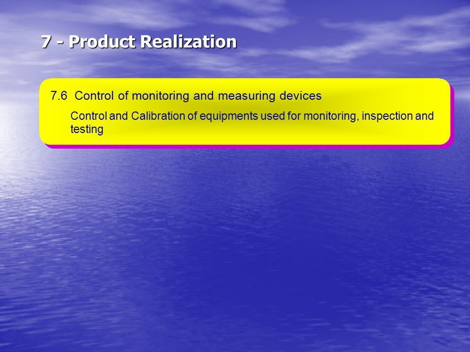 7 - Product Realization 7.6 Control of monitoring and measuring devices.