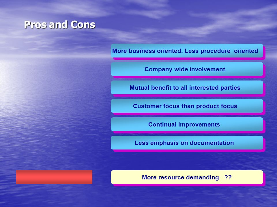 Pros and Cons More business oriented. Less procedure oriented