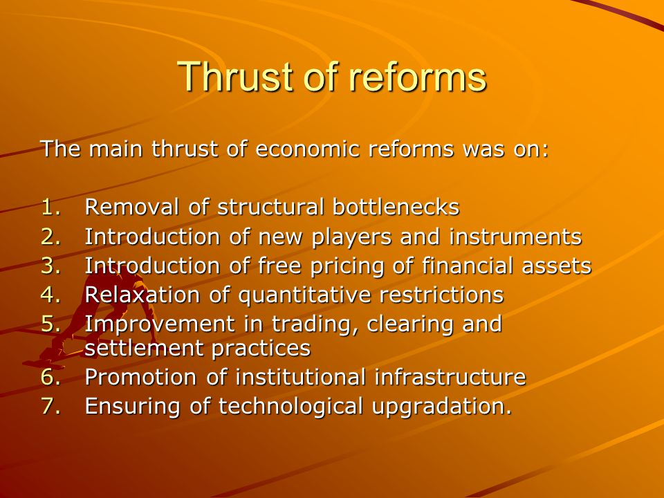 Thrust of reforms The main thrust of economic reforms was on: