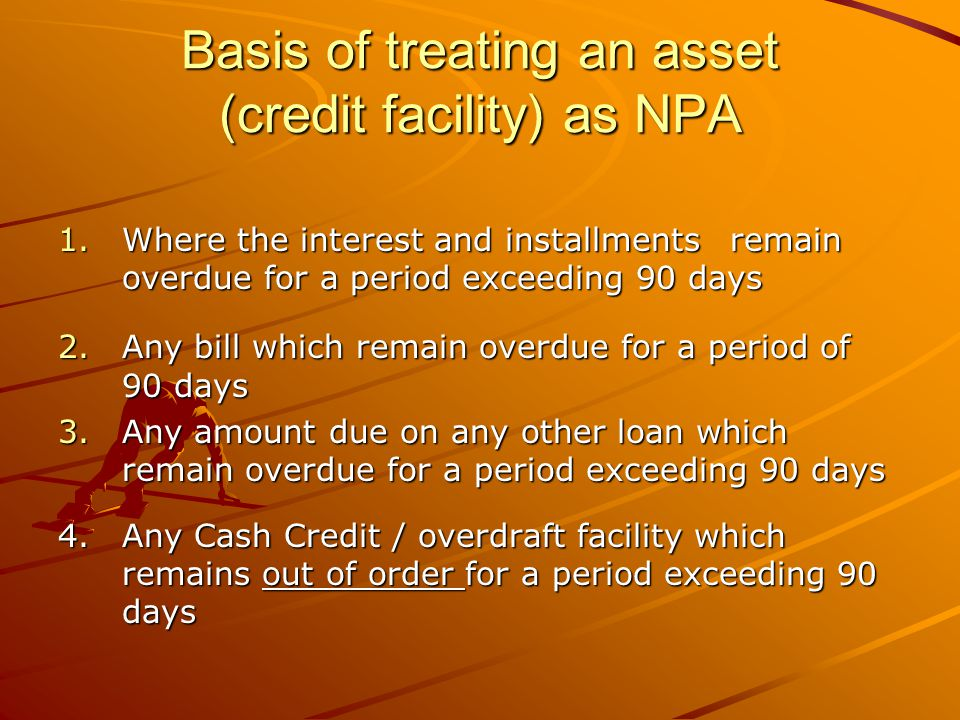 Basis of treating an asset (credit facility) as NPA