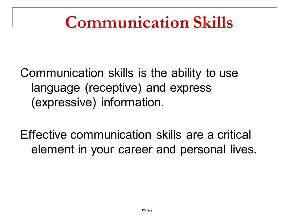 Communication Skills Communication skills is the ability to use language (receptive) and express (expressive) information.