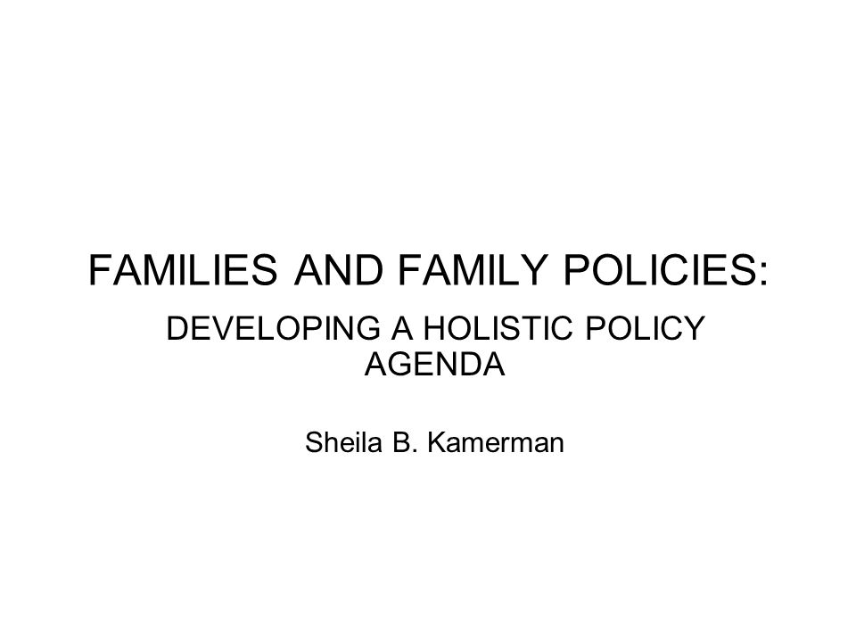 FAMILIES AND FAMILY POLICIES: