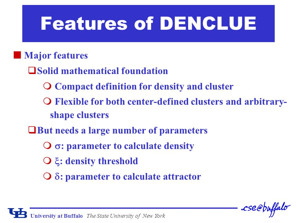 Features of DENCLUE Major features Solid mathematical foundation