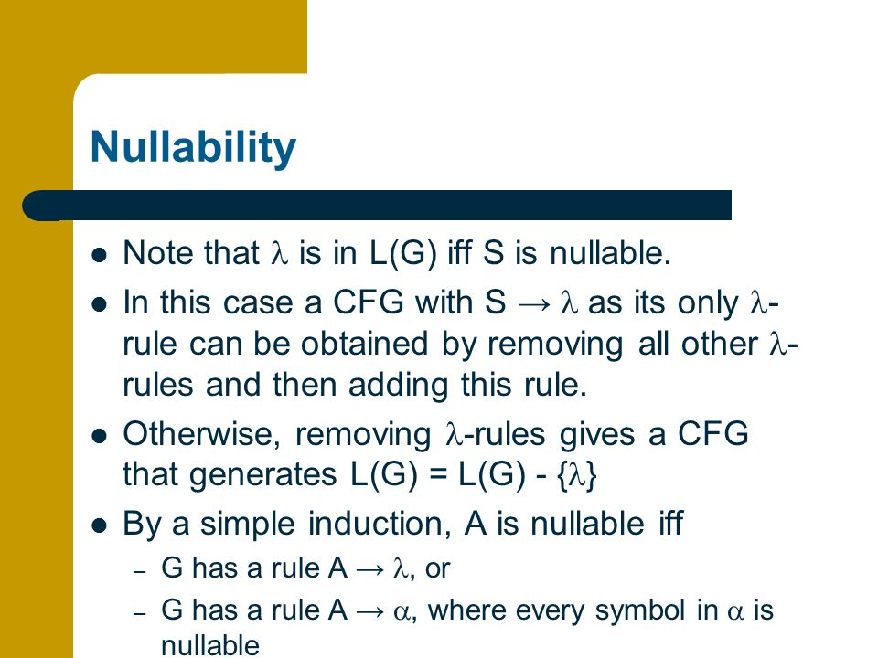 Nullability Note that l is in L(G) iff S is nullable.