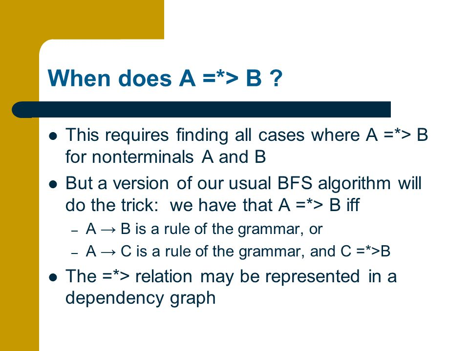 When does A =*> B This requires finding all cases where A =*> B for nonterminals A and B.
