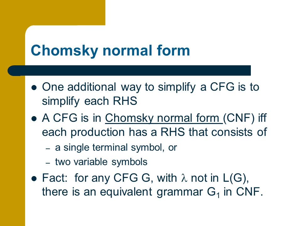 Chomsky normal form One additional way to simplify a CFG is to simplify each RHS.