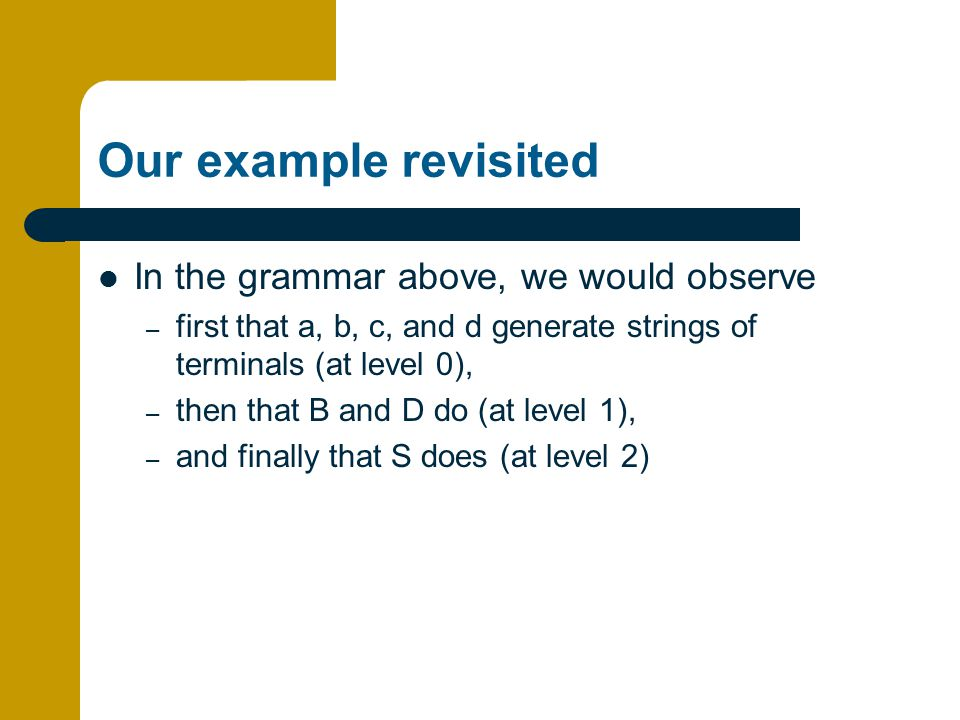 Our example revisited In the grammar above, we would observe