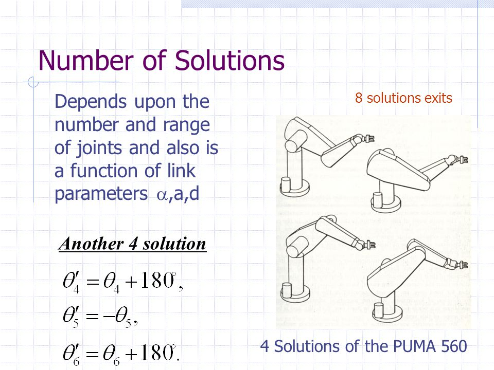 Number of Solutions Depends upon the number and range of joints and also is a function of link parameters a,a,d.