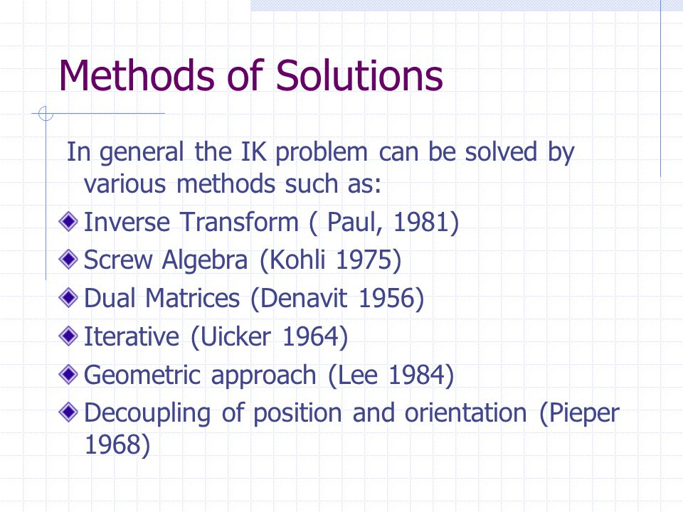Methods of Solutions In general the IK problem can be solved by various methods such as: Inverse Transform ( Paul, 1981)