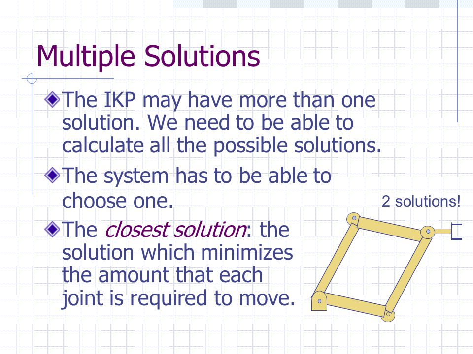 Multiple Solutions The IKP may have more than one solution. We need to be able to calculate all the possible solutions.