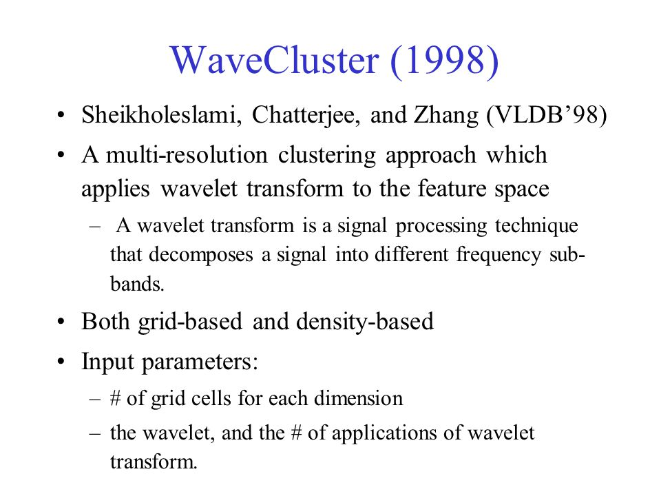 WaveCluster (1998) Sheikholeslami, Chatterjee, and Zhang (VLDB'98)