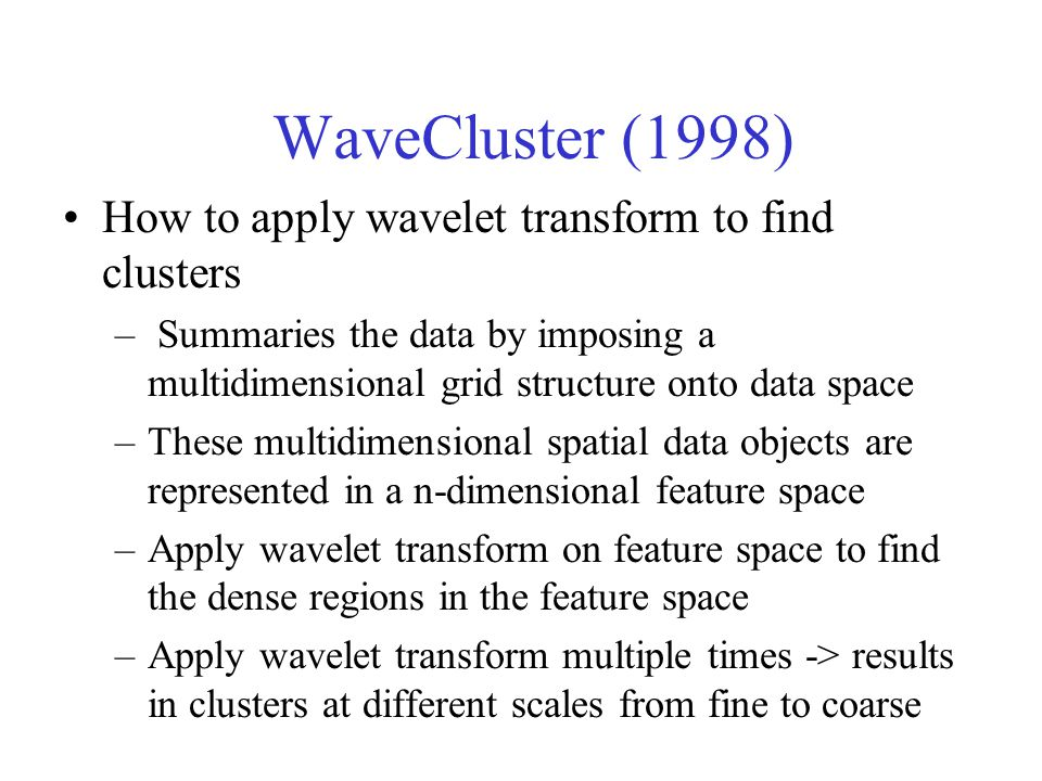 WaveCluster (1998) How to apply wavelet transform to find clusters