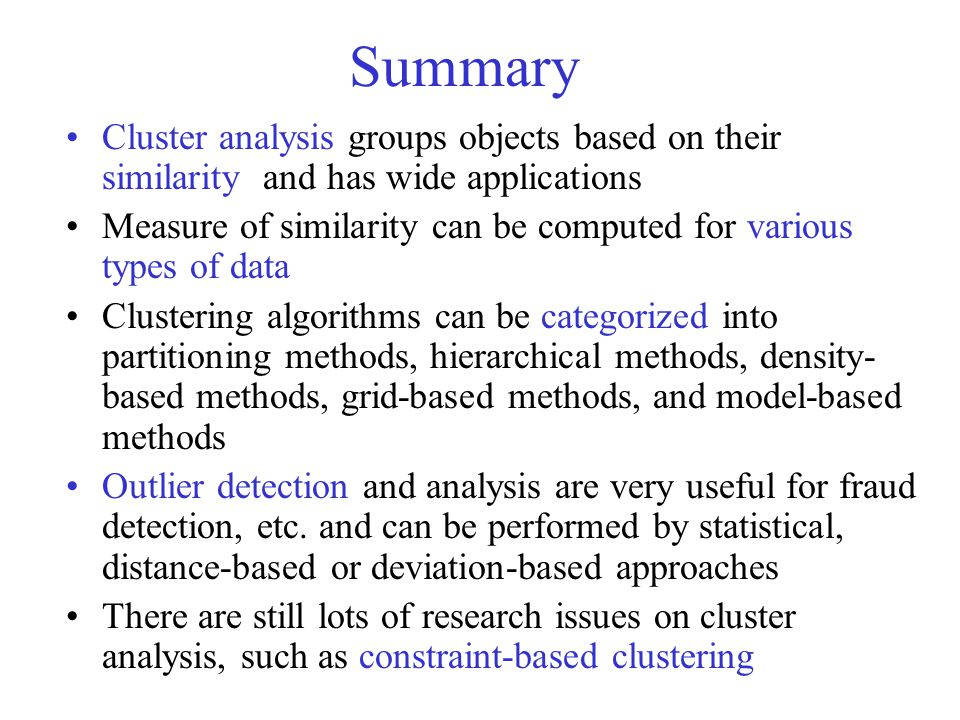 Summary Cluster analysis groups objects based on their similarity and has wide applications.