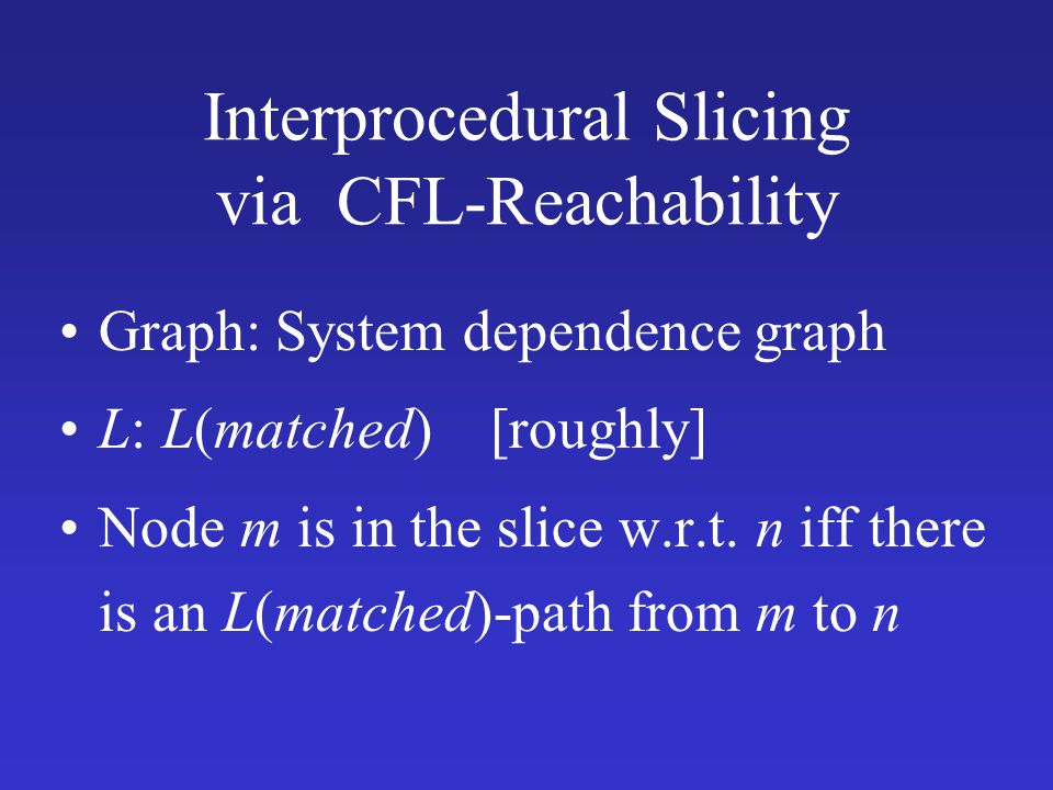 Interprocedural Slicing via CFL-Reachability