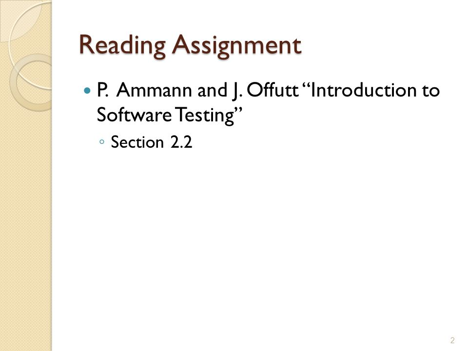 Reading Assignment P. Ammann and J. Offutt Introduction to Software Testing Section 2.2