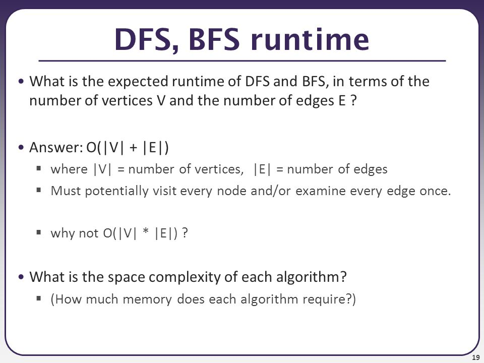 DFS, BFS runtime What is the expected runtime of DFS and BFS, in terms of the number of vertices V and the number of edges E