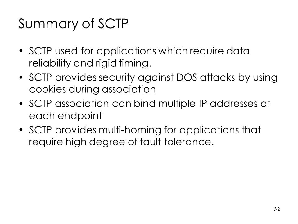 Summary of SCTP SCTP used for applications which require data reliability and rigid timing.