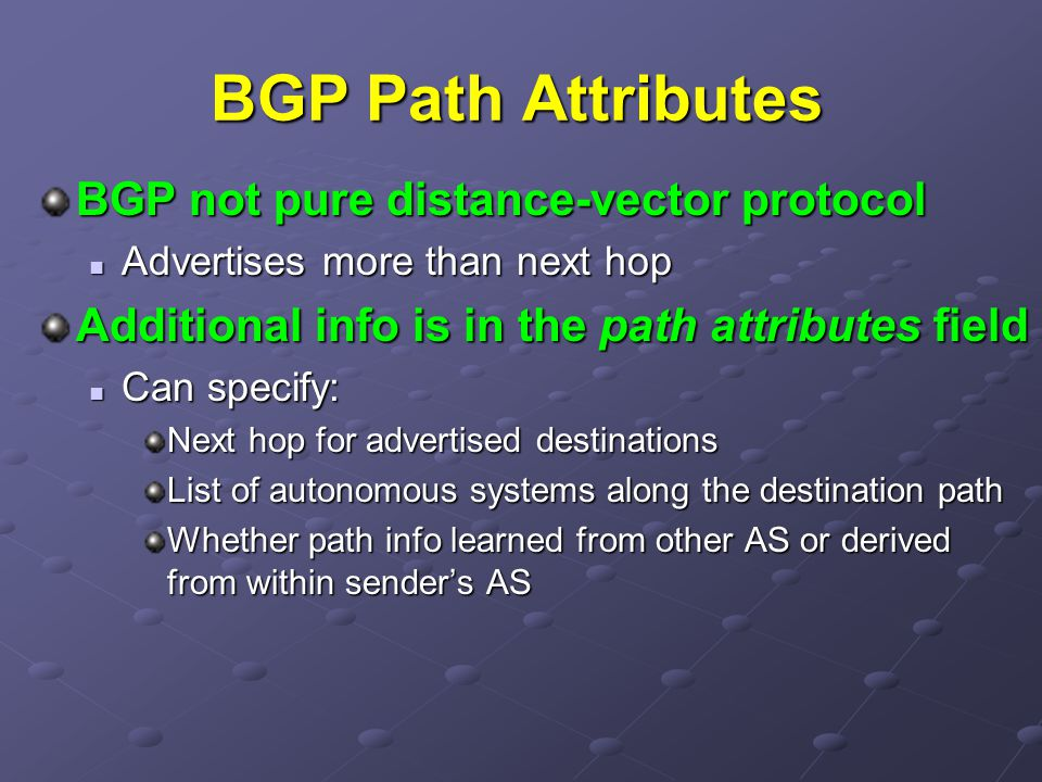 BGP Path Attributes BGP not pure distance-vector protocol