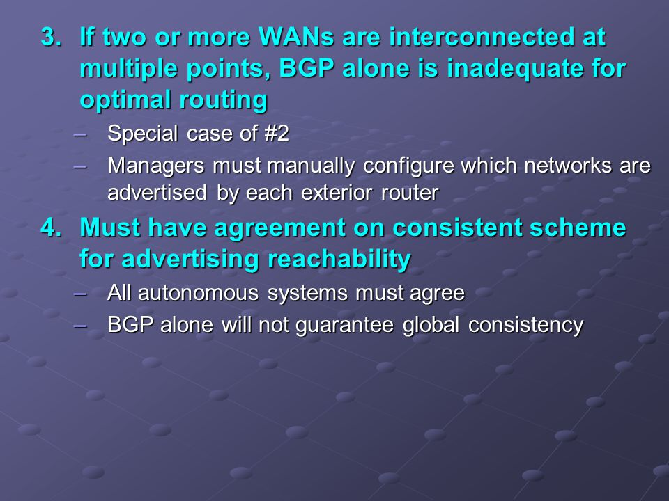 3. If two or more WANs are interconnected at multiple points, BGP alone is inadequate for optimal routing