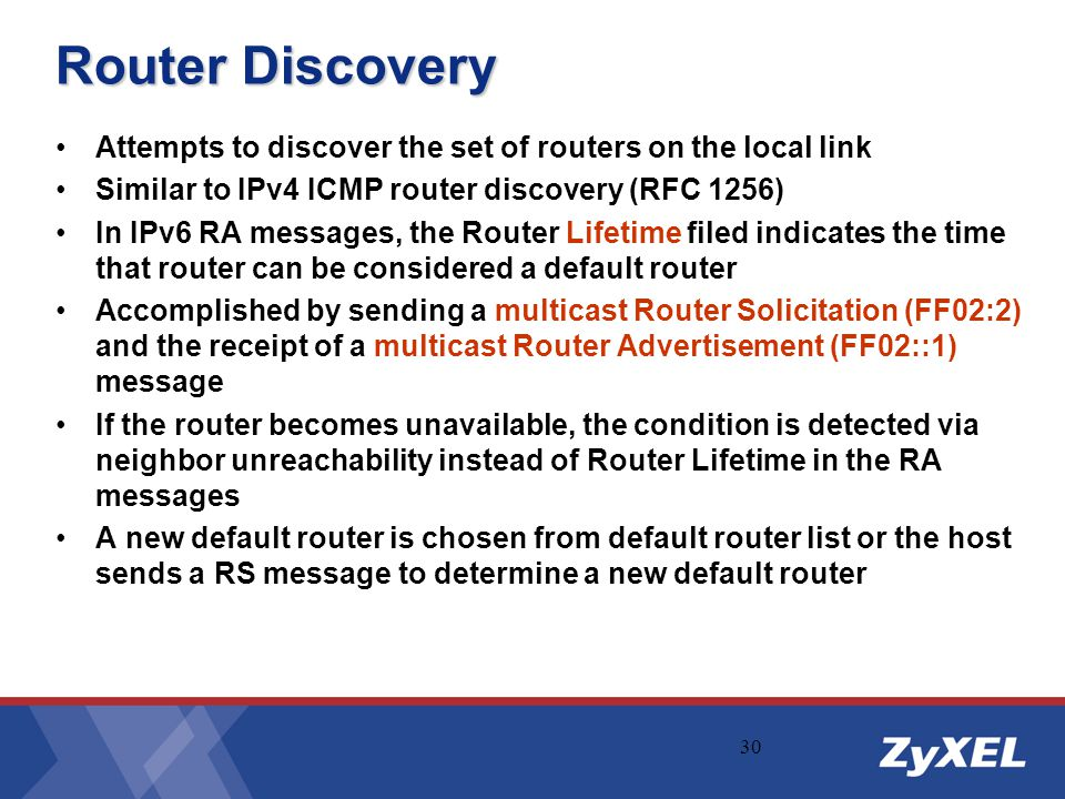 Router Discovery Attempts to discover the set of routers on the local link. Similar to IPv4 ICMP router discovery (RFC 1256)