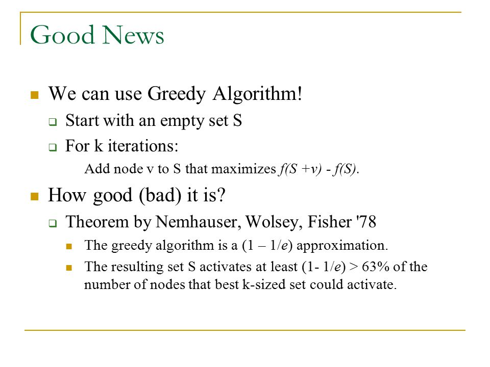 Good News We can use Greedy Algorithm! How good (bad) it is