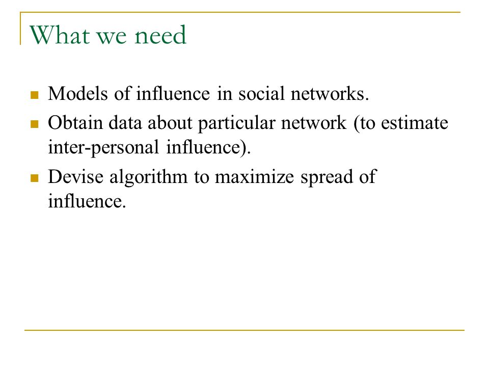 What we need Models of influence in social networks.