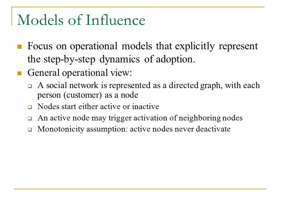 Models of Influence Focus on operational models that explicitly represent the step-by-step dynamics of adoption.