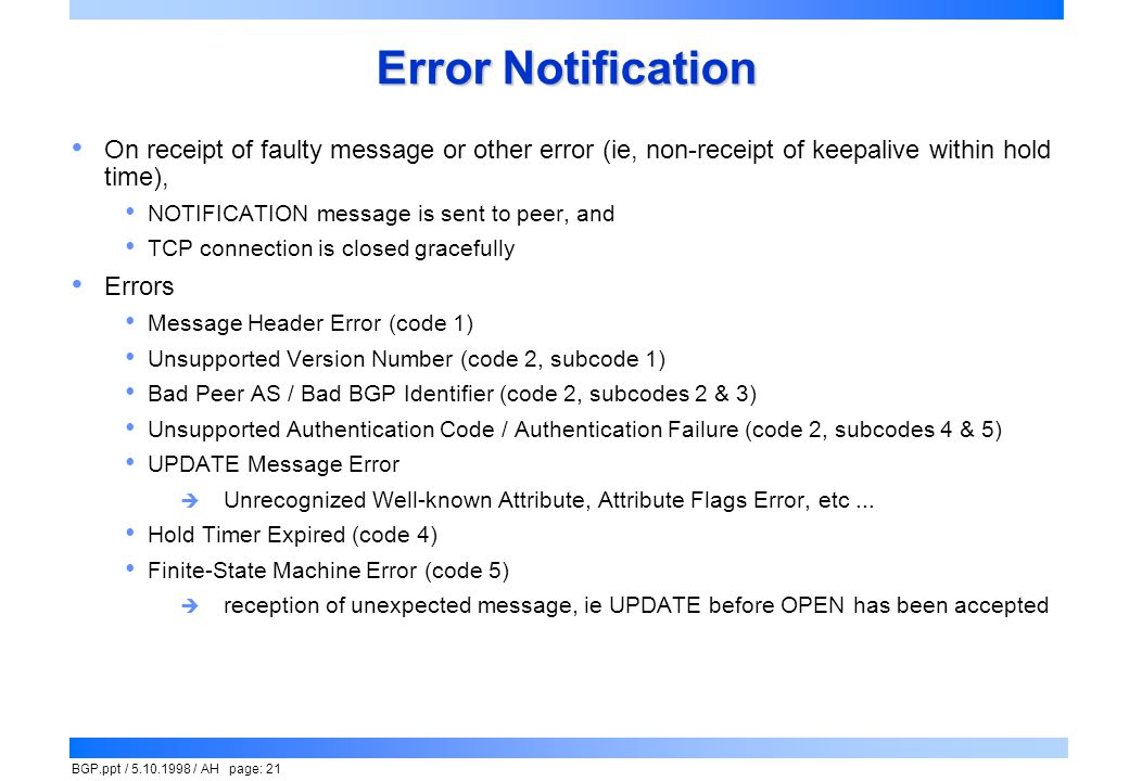 Error Notification On receipt of faulty message or other error (ie, non-receipt of keepalive within hold time),