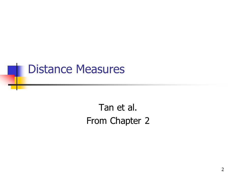 Distance Measures Tan et al. From Chapter 2